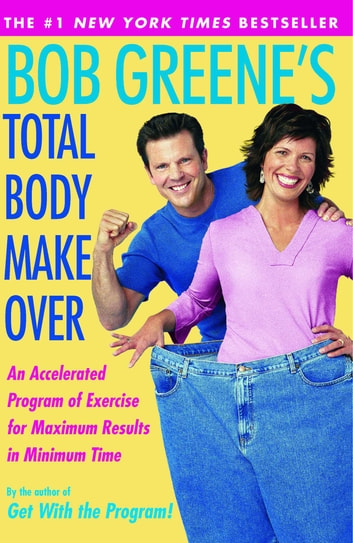 Bob Greene's Total Body Makeover - An Accelerated Program of Exercise and Nutrition f ebook by Bob Greene