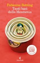 Tanti baci dalla Mesmenia ebook by Fabienne Betting, Elena Cappellini