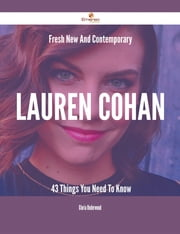 Fresh- New- And Contemporary Lauren Cohan - 43 Things You Need To Know ebook by Gloria Underwood