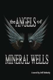 The Angels of Mineral Wells ebook by Jeff Moberly