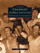 Cincinnati on Field and Court ebook by Kevin Grace