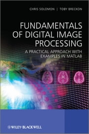 Fundamentals of Digital Image Processing - A Practical Approach with Examples in Matlab ebook by Chris Solomon,Toby Breckon