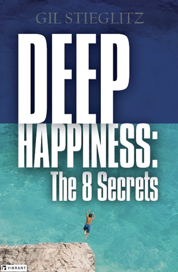 Deep Happiness: The 8 Secrets ebook by Gil Stieglitz