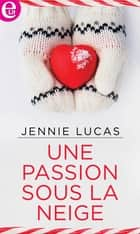 Une passion sous la neige ebook by Jennie Lucas