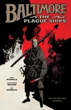 Baltimore Volume 1: The Plague Ships ebook by Mike Mignola, Christopher Golden, Ben Stenbeck