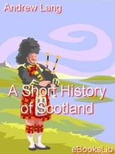A Short History of Scotland ebook by Lang, Andrew
