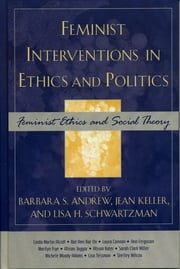 Feminist Interventions in Ethics and Politics - Feminist Ethics and Social Theory ebook by Barbara S. Andrew,Jean Keller,Lisa H. Schwartzman