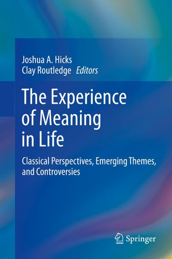 The Experience of Meaning in Life - Classical Perspectives, Emerging Themes, and Controversies ebook by