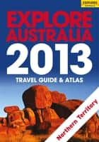 Explore Northern Territory 2013 ebook by Explore Australia Publishing