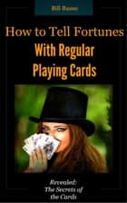 How to Tell Fortunes With Regular Playing Cards ebook by Bill Russo