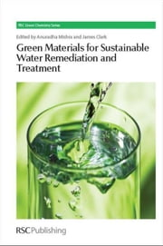 Green Materials for Sustainable Water Remediation and Treatment ebook by Mishra, Anuradha