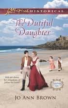 The Dutiful Daughter (Mills & Boon Love Inspired Historical) (Sanctuary Bay, Book 1) ebook by Jo Ann Brown