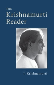 The Krishnamurti Reader ebook by J. Krishnamurti