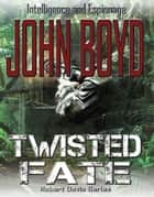 Twisted Fate ebook by John Boyd