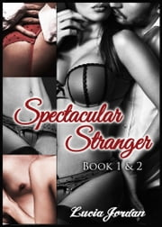 Spectacular Stranger Book One & Two - Special Edition ebook by Lucia Jordan