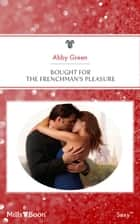 Bought For The Frenchman's Pleasure ebook by ABBY GREEN