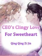 CEO's Clingy Love For Sweetheart - Volume 5 ebook by Qing QingZiJin, Lemon Novel