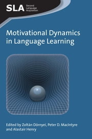 Motivational Dynamics in Language Learning ebook by Zoltán Dörnyei,Peter D. MacIntyre