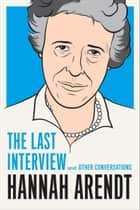 Hannah Arendt: The Last Interview - And Other Conversations ebook by Hannah Arendt
