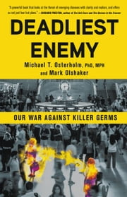 Deadliest Enemy - Our War Against Killer Germs ebook by Kobo.Web.Store.Products.Fields.ContributorFieldViewModel