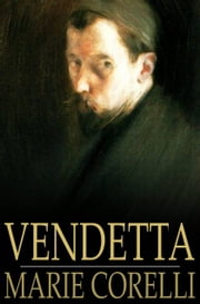 Vendetta - A Story of One Forgotten ebook by Marie Corelli