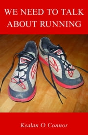 We Need To Talk About Running ebook by Kealan O Connor