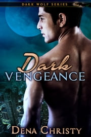 Dark Vengeance ebook by Dena Christy