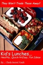 Kids' Lunches: Healthy, Quick n Easy, Fun Ideas ebook by Chefs Secret Vault
