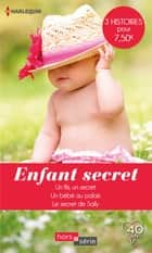 Enfant secret - Un fils, un secret - Un bébé au palais - Le secret de Sally ebook by Barbara Hannay, Raye Morgan, Catherine Spencer