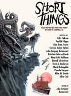 "Short Things - Tales Inspired by ""Who Goes There?"" by John W. Campbell, Jr. ebook by Chelsea Quinn Yarbro, Allan Cole"