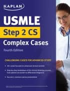 USMLE Step 2 CS Complex Cases ebook by Kaplan Medical