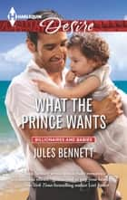 What the Prince Wants - A Billionaire Boss Workplace Romance ebook by Jules Bennett