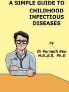 A Simple Guide to Childhood Infectious Diseases ebook by Kenneth Kee