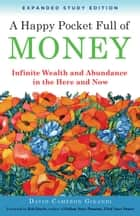 A Happy Pocket Full of Money, Expanded Study Edition - Infinite Wealth and Abundance in the Here and Now ebook by David Cameron Gikandi, Bob Doyle
