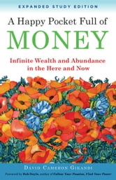 A Happy Pocket Full of Money, Expanded Study Edition - Infinite Wealth and Abundance in the Here and Now ebook by David Cameron Gikandi