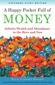 A Happy Pocket Full of Money, Expanded Study Edition - Infinite Wealth and Abundance in the Here and Now ebook by David Cameron Gikandi,Bob Doyle