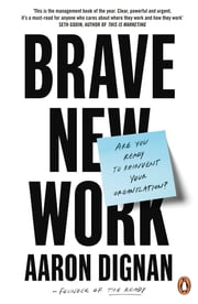 Brave New Work - Are You Ready to Reinvent Your Organization? ebook by Aaron Dignan