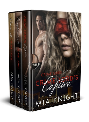 Crime Lord Series Box-Set 1-3 - Crime Lord's Captive, Recaptured by the Crime Lord, Once A Crime Lord ebook by Mia Knight