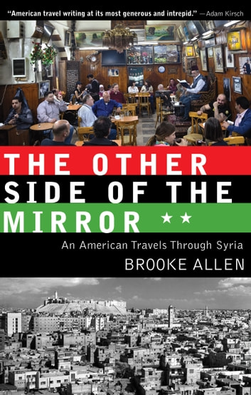 The Other Side of the Mirror - An American Travels Through Syria ebook by Brooke Allen