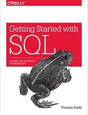 Getting Started with SQL - A Hands-On Approach for Beginners ebook by Thomas Nield