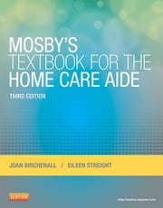 Mosby's Textbook for the Home Care Aide ebook by Joan M. Birchenall,Eileen Streight