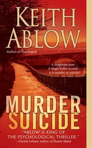 Murder Suicide - A Novel ebook by Keith Russell Ablow