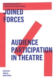 Joined Forces - Audience Participation in Theatre. Performing Urgencies #3 ebook by Jan Sowa, Dominique Nduhura, Antoine Pickels,...