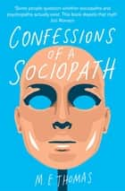 Confessions of a Sociopath ebook by M. E. Thomas