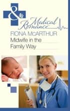 Midwife in the Family Way (Mills & Boon Medical) ebook by Fiona McArthur