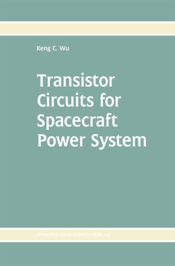 Transistor Circuits for Spacecraft Power System ebook by Keng C. Wu