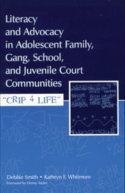 Literacy and Advocacy in Adolescent Family, Gang, School, and Juvenile Court Communities - Crip 4 Life ebook by Debra Smith,Kathryn F. Whitmore