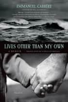 Lives Other Than My Own - A Memoir ebook by Emmanuel Carrère, Linda Coverdale