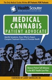 HealthScouter Medical Marijuana Qualified Patient Advocate: Medical Cannabis Treatment and Medical Uses of Marijuana ebook by McKibbin, Shana