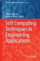 Soft Computing Techniques in Engineering Applications ebook by Srikanta Patnaik,Baojiang Zhong